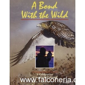 A Bond With the Wild A Celebration of American Falconry